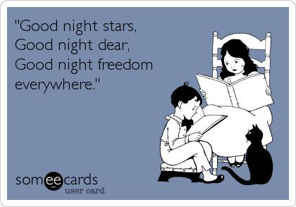 """Good night stars, Good night dear, Good night freedom everywhere."""