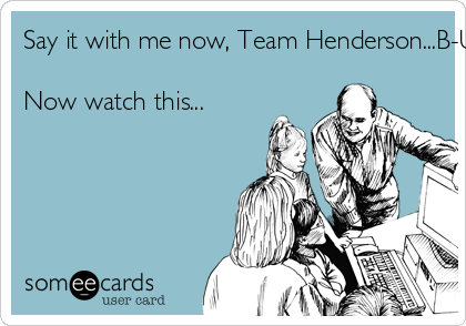Say it with me now, Team Henderson...B-U-K-A-K-E 