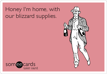 Honey I'm home, with  our blizzard supplies.
