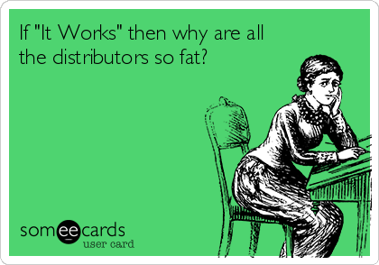 """If """"It Works"""" then why are all the distributors so fat?"""