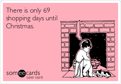 There is only 69  shopping days until Christmas.