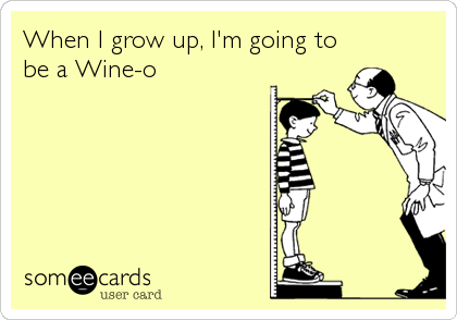 When I grow up, I'm going to be a Wine-o