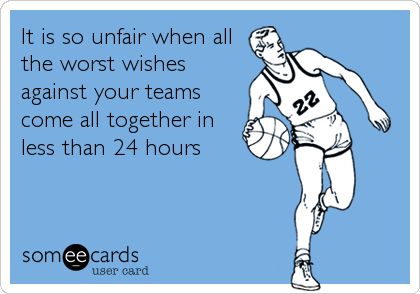 It is so unfair when all the worst wishes against your teams come all together in less than 24 hours