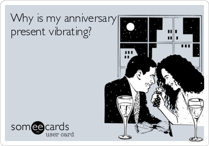 Why is my anniversary present vibrating?