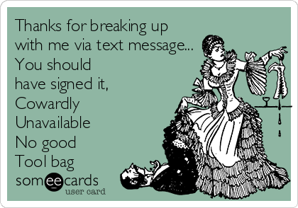 Thanks for breaking up with me via text message    You