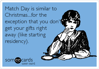 Match Day is similar to Christmas....for the exception that you don't get your gifts right away (like starting residency).