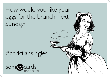 How would you like your eggs for the brunch next Sunday?    #christiansingles