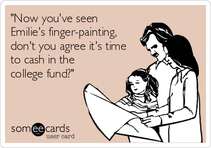 """Now you've seen Emilie's finger-painting, don't you agree it's time to cash in the college fund?"""