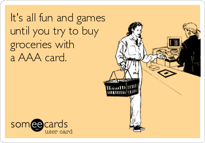 It's all fun and games until you try to buy groceries with a AAA card.