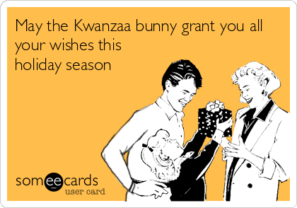 May the Kwanzaa bunny grant you all your wishes this holiday season