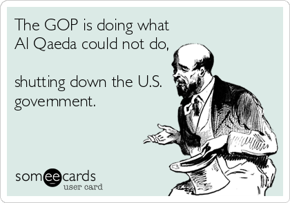 The GOP is doing what Al Qaeda could not do,  shutting down the U.S. government.