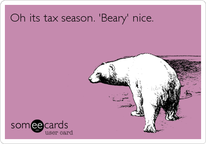 Oh its tax season. 'Beary' nice.