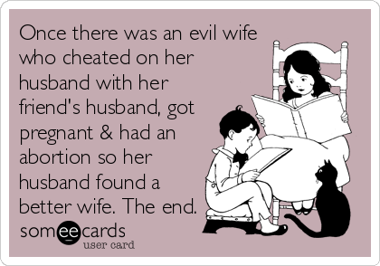 Once there was an evil wife who cheated on her husband with