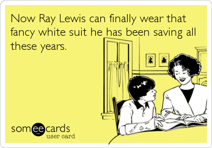Now Ray Lewis can finally wear that fancy white suit he has been saving all these years.