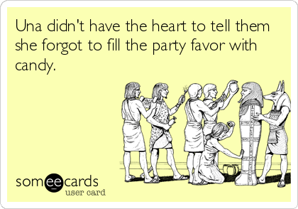 Una didn't have the heart to tell them she forgot to fill the party favor with candy.