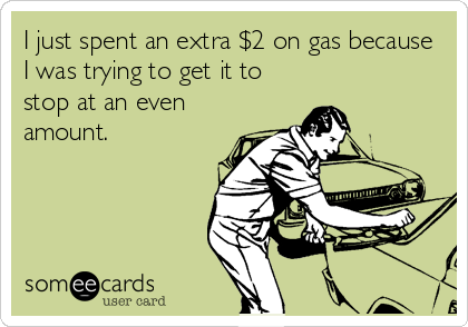 I just spent an extra $2 on gas because I was trying to get it to stop at an even amount.