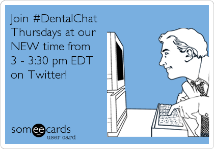 Join #DentalChat  Thursdays at our  NEW time from 3 - 3:30 pm EDT on Twitter!