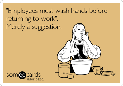 """Employees must wash hands before returning to work"". Merely a suggestion."