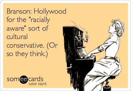 "Branson: Hollywood for the ""racially aware"" sort of cultural conservative. (Or so they think.)"