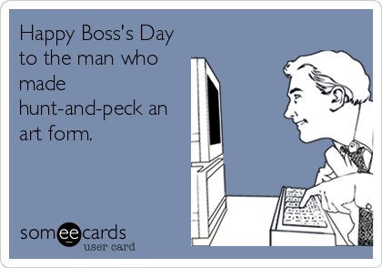 Happy Boss's Day to the man who made hunt-and-peck an art form.
