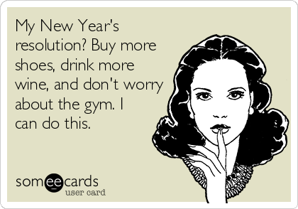 My New Year\'s resolution? Buy more shoes, drink more wine, and don\'t ...