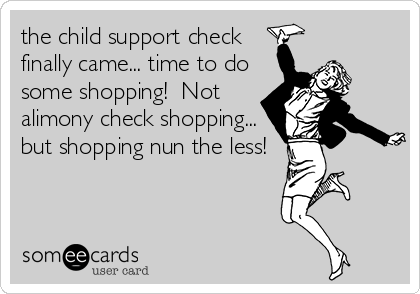 the child support check finally came... time to do some shopping!  Not alimony check shopping... but shopping nun the less!