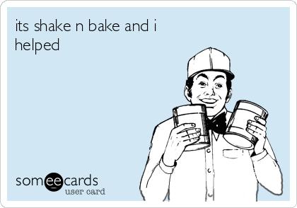 its shake n bake and i helped