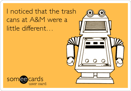 I noticed that the trash cans at A&M were a little different…