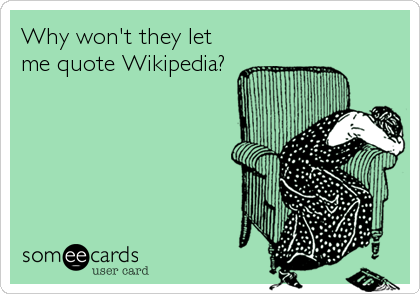 Why won't they let me quote Wikipedia?