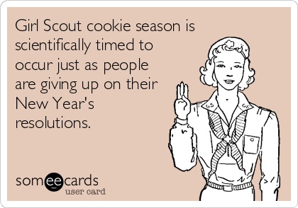 Girl Scout cookie season is scientifically timed to occur just as people are giving up on their New Year's resolutions.