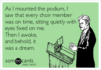 As I mounted the podium, I saw that every choir member was ...