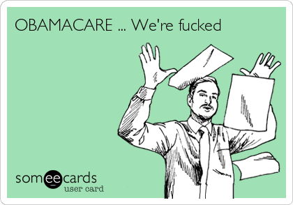 OBAMACARE ... We're fucked