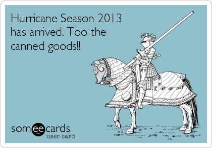 Hurricane Season 2013 has arrived. Too the canned goods!!