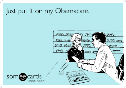Just put it on my Obamacare.