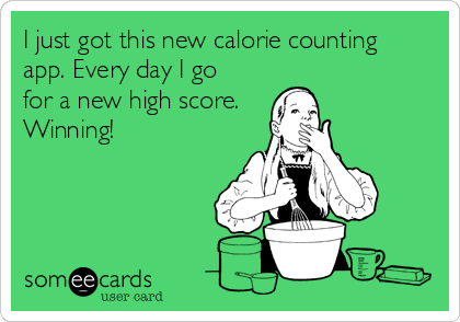 I just got this new calorie counting app. Every day I go for a new high score.  Winning!
