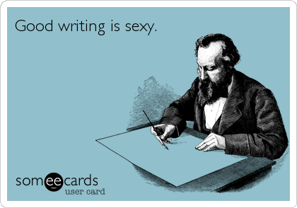 Good writing is sexy.