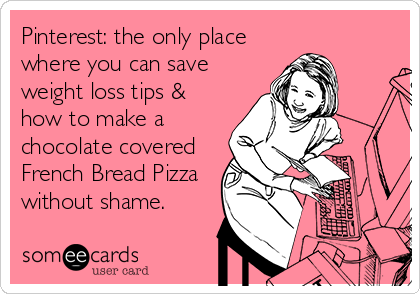 Pinterest: the only place where you can save weight loss tips & how to make a chocolate covered French Bread Pizza without shame.