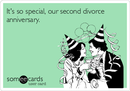 It's so special, our second divorce anniversary.