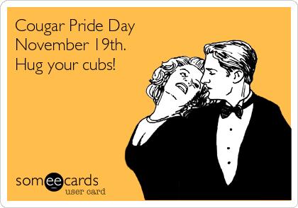 Cougar Pride Day November 19th. Hug your cubs!