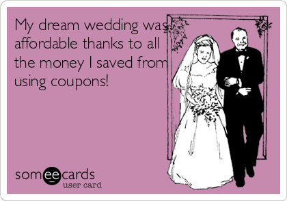 My dream wedding was affordable thanks to all the money I saved from using coupons!