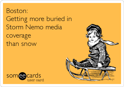 Boston:  Getting more buried in Storm Nemo media coverage  than snow