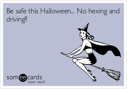Be safe this Halloween... No hexing and driving!!