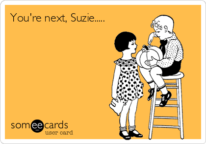 You're next, Suzie.....