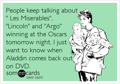 "People keep talking about "" Les Miserables"", ""Lincoln"" and ""Argo"" winning at the Oscars tomorrow night. I just want to know when Al"