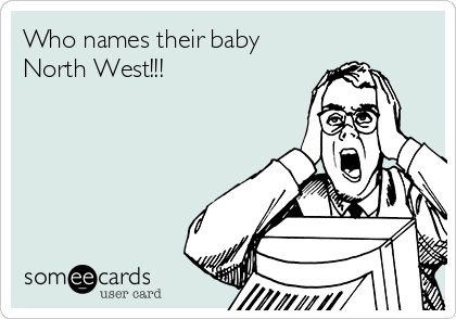 Who names their baby North West!!!