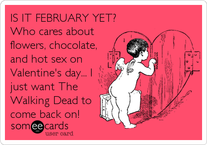 IS IT FEBRUARY YET? Who Cares About Flowers, Chocolate, And Hot Sex On