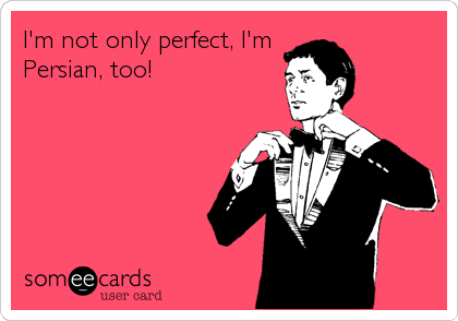 I'm not only perfect, I'm Persian, too!