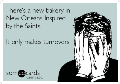 There's a new bakery in New Orleans Inspired by the Saints.   It only makes turnovers