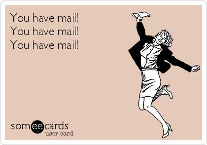 You have mail! You have mail! You have mail!