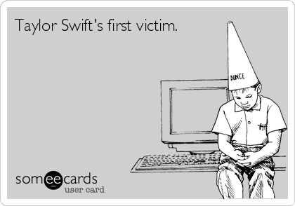 Taylor Swift's first victim.